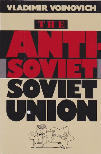 The Anti-Soviet Soviet Union: Voinovich, Vladimir