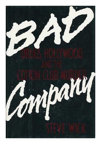Bad Company: Drugs, Hollywood and the Cotton Club Murder (SIGNED): Wick, Steve