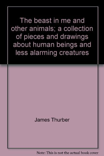 9780151112494: The beast in me and other animals;: A collection of pieces and drawings about human beings and less alarming creatures (A Harvest book)