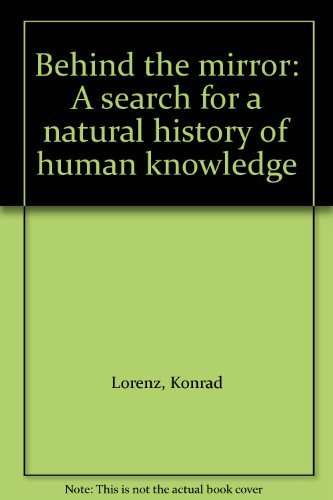 9780151116997: Behind the mirror: A search for a natural history of human knowledge