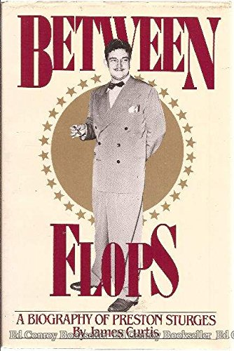 STURGES PRESTON > BETWEEN FLOPS: A Biography of Preston Sturges