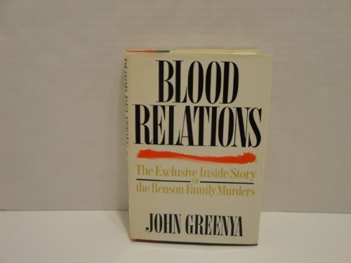 9780151132171: Blood Relations/the Exclusive Inside Story of the Benson Family Murders