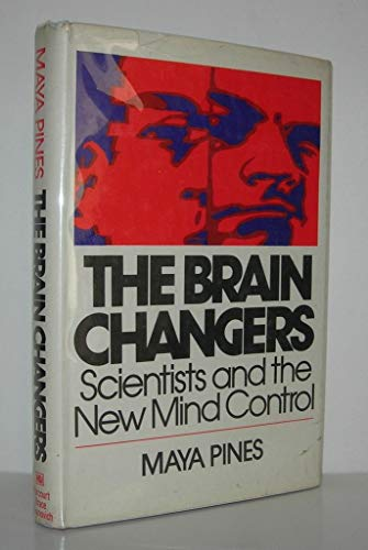 The Brain Changers: Scientists And The New Mind Control.: Pines, Maya.