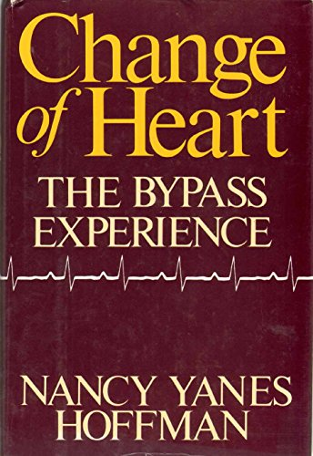 Change of Heart: The Bypass Experience: Hoffman, Nancy Yanes
