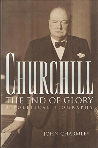 9780151178810: Churchill: The End of Glory : A Political Biography