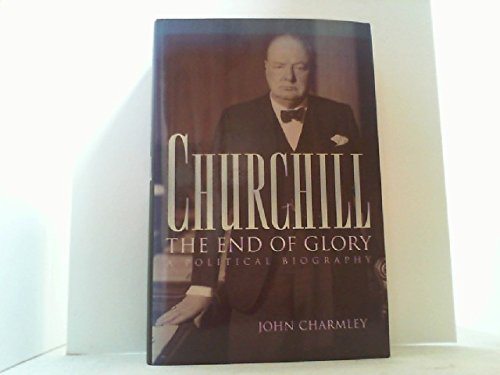 Churchill, the End of Glory: A Political Biography