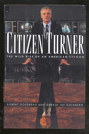 9780151180080: Citizen Turner: The Wild Rise of an American Tycoon