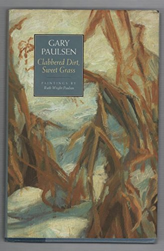 CLABBERED DIRT AND SWEET GRASS: PAULSEN GARY