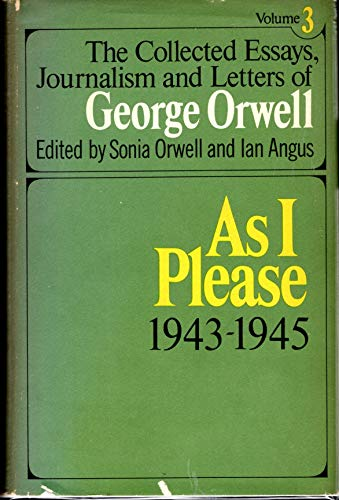 9780151185481: As I Please 1943-1945 (Collected Essays, Journalism and Letters of George Orwell, Vol 3)