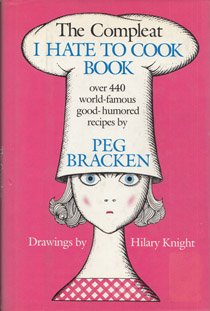 The Compleat I Hate to Cook Book: Bracken, Peg