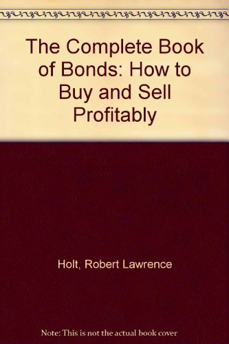 9780151206421: The Complete Book of Bonds: How to Buy and Sell Profitably