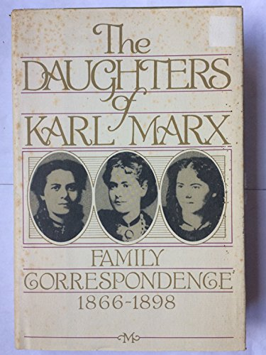 9780151239719: THE DAUGHTERS OF KARL MARX: FAMILY CORRESPONDENCE 1866-1898