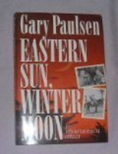 Eastern Sun, Winter Moon: An Autobiographical Odyssey: Paulsen, Gary