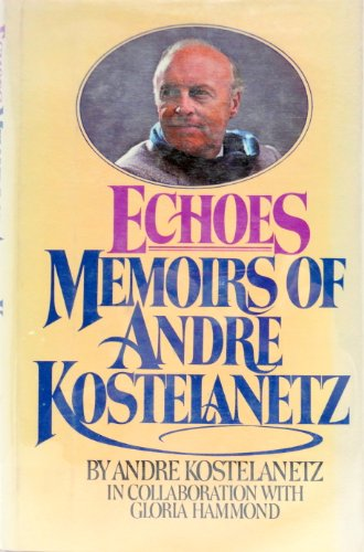 9780151273928: Echoes: Memoirs of Andr� Kostelanetz