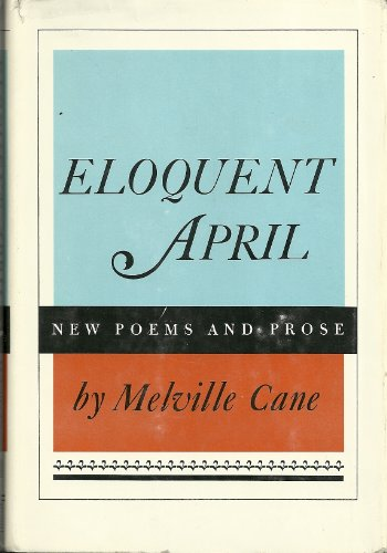 Eloquent April : New Poems and Prose: Melville Cane