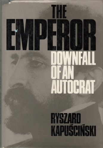 9780151287710: The Emperor: Downfall of an Autocrat (A Helen and Kurt Wolff book)
