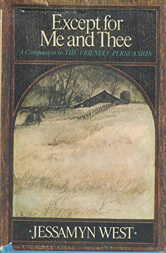 Except for Me and Thee: A Companion to the Friendly Persuasion: West, Jessamyn