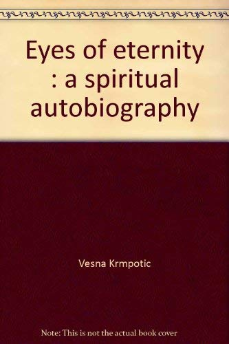 Eyes of Eternity : A Spiritual Autobiography: Vesna Krmpotic