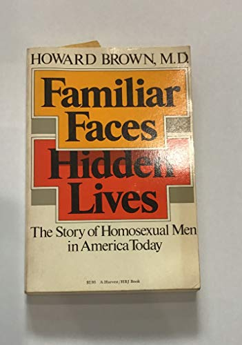 9780151301492: Familiar Faces, Hidden Lives: Story of Homosexual Men in America Today