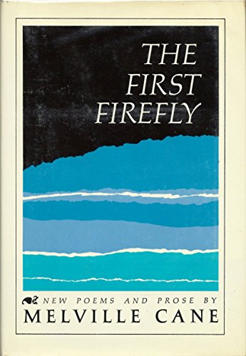 The First Firefly: New Poems and Prose: Cane, Melville