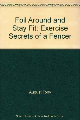 Foil Around and Stay Fit: Exercise Secrets of a Fencer: Lownds, Camille