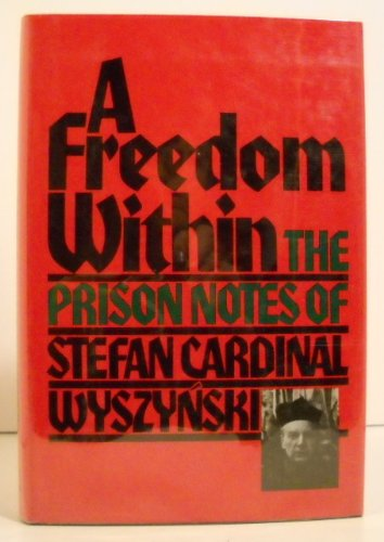 9780151334667: A Freedom Within: The Prison Notes of Stefan Cardinal Wyszynski