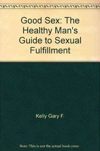 9780151366859: Good Sex: The Healthy Man's Guide to Sexual Fulfillment