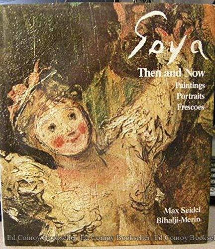 Goya Then and Now: Paintings, Portraits, Frescoes: Seidel, Max; Bihalji-Merin, Oto