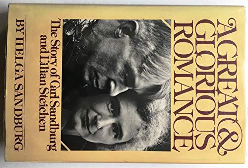 A GREAT AND GLORIOUS ROMANCE The story of Carl Sandburg and Lilian Steichen: SANDBURG, Helga