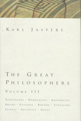 9780151369423: The Great Philosophers Volume III: Xenophanes, Democritus, Empedocles, Bruno, Epicurus, Boehme, Schelling, Leibniz, Aristotle, Hegel