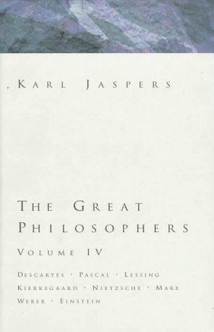 9780151369430: Great Philosophers Volume 4: Descartes, Pascal, Lessing, Kierkegaard, Nietzsche, Marx, Weber, Einstein (Jaspers, Karl//Great Philosophers)