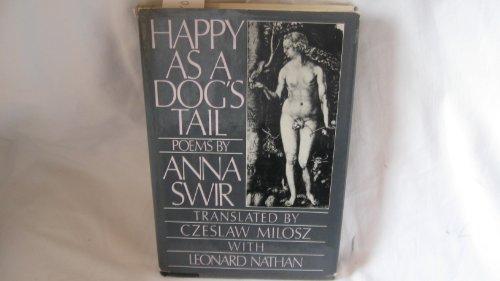 Happy as a Dog's Tail: Swir, Anna Translated by Czeslaw Milosz and Leonard Nathan