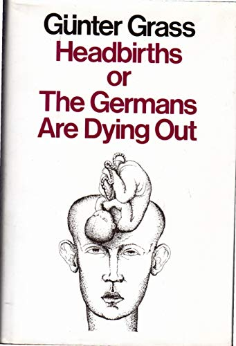 9780151396009: Headbirths or the Germans Are Dying Out
