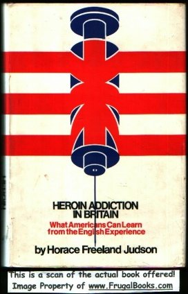 Heroin Addiction in Britain: Judson, H, F.