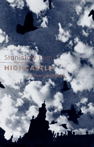 Highcastle : A Remembrance: Lem, Stanislaw; Kandel, Michael (translator)