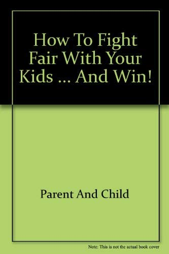 How to fight fair with your kids . and win! (An Original Harvest/HJB book): Luree Nicholson