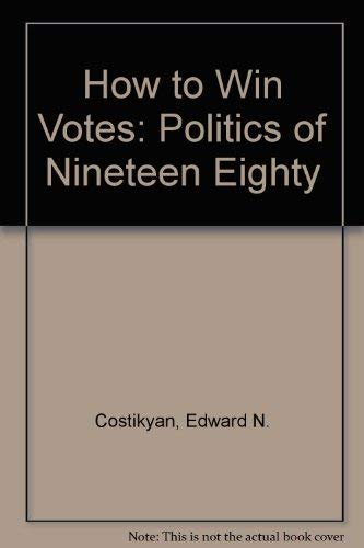 How to Win Votes: Politics of Nineteen Eighty: Costikyan, Edward N.