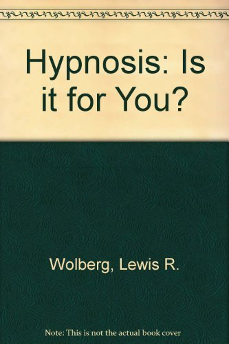 HYPNOSIS - Is It For You?: Wolberg, Lewis R.