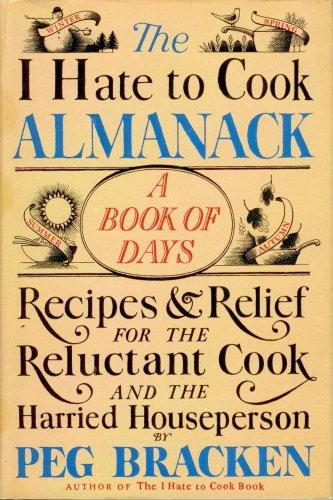 The I Hate to Cook Almanack: A: Bracken, Peg