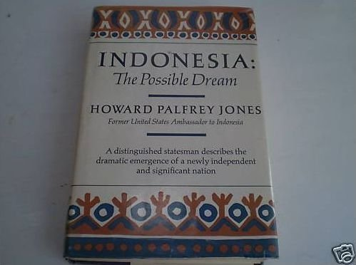 Indonesia: The Possible Dream (Hoover Institution publications, 102): Jones, Howard Palfrey