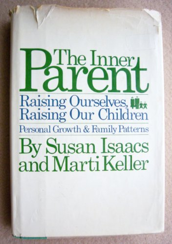 9780151444236: The Inner Parent: Raising Ourselves, Raising Our Children - Personal Growth & Family Patterns