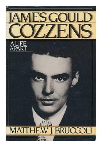 JAMES GOULD COZZENS. A LIFE APART.: BRUCCOLI, Matthew J.