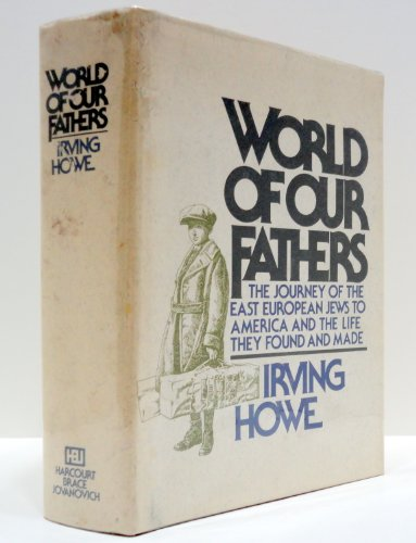 World of Our Fathers: The Journey of the East European Jews to America and the Life they found and ...