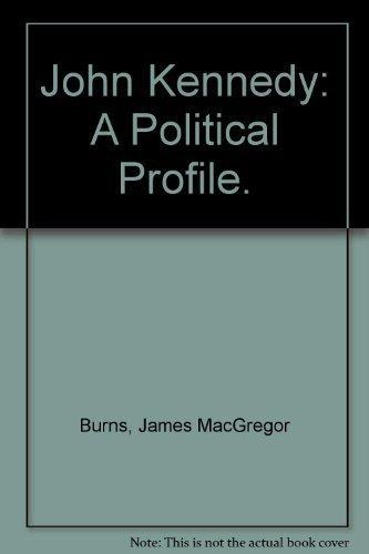 John Kennedy: A Political Profile.: Burns, James MacGregor.