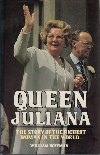 9780151465316: Queen Juliana: The story of the richest woman in the world