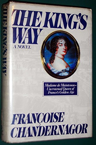 The King's Way: Recollections of Francoise D'Aubigne, Marquise De Maintenon, Wife to the King of France (0151472742) by Chandernagor, Francoise