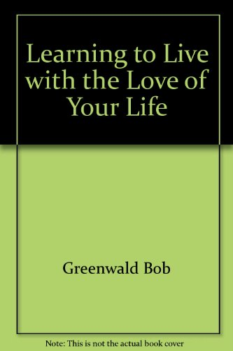 Learning to live with the love of your life: Greenwald, Dorothy