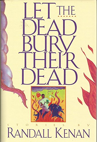 Let the Dead Bury Their Dead and Other Stories: Kenan, Randall
