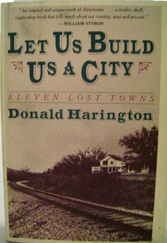 9780151501007: Let Us Build Us a City: Eleven Lost Towns