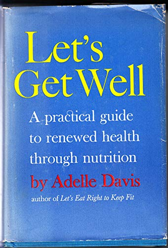 Let's Get Well: A Practical Guide to Renewed Health Through Nutrition: Adelle Davis